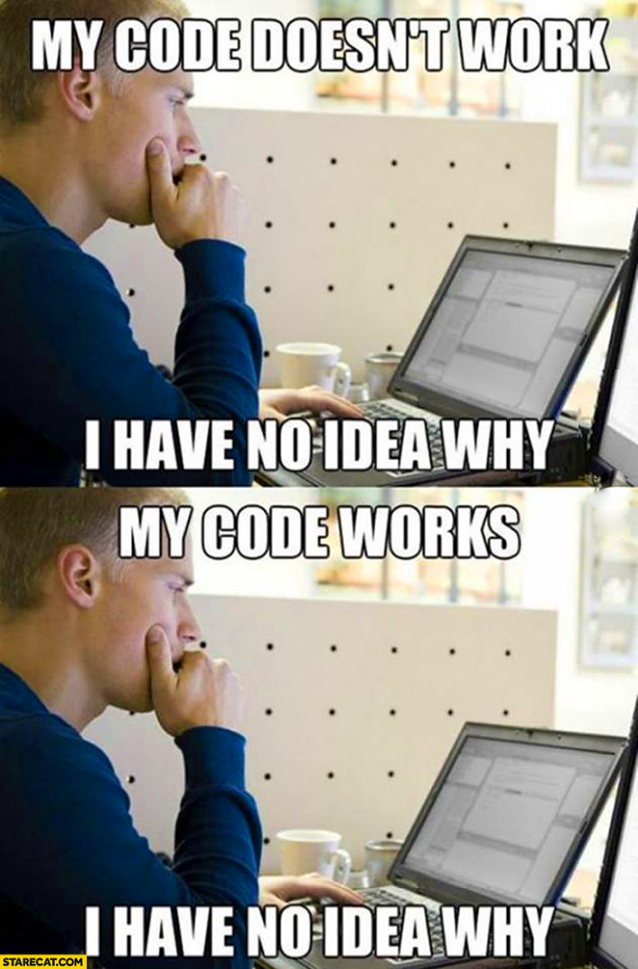 my-code-doesnt-work-i-have-no-idea-why-my-code-works.jpg